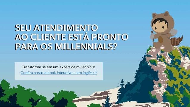 SEU ATENDIMENTO AO CLIENTE ESTÁ PRONTO PARA OS MILLENNIALS? Transforme-se em um expert de millennials! Confira nosso e-boo...