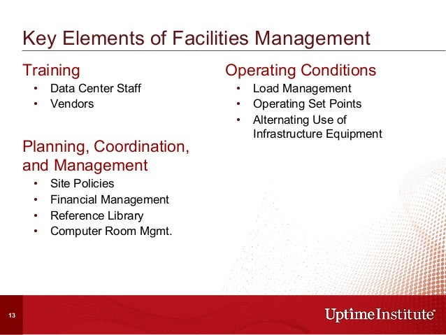 Key Elements of Facilities Management Training • Data Center Staff • Vendors Planning, Coordination, and Management • S...