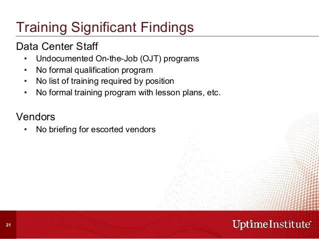 Data Center Staff • Undocumented On-the-Job (OJT) programs • No formal qualification program • No list of training requ...