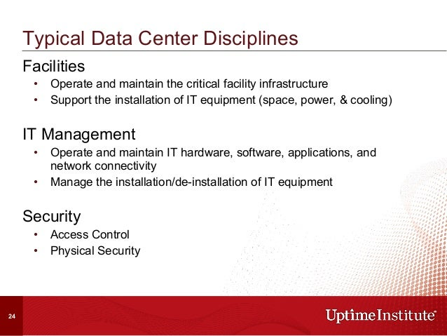 Facilities • Operate and maintain the critical facility infrastructure • Support the installation of IT equipment (space...