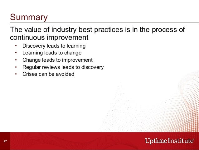 The value of industry best practices is in the process of continuous improvement • Discovery leads to learning • Learnin...