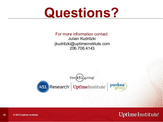 For more information contact: Julian Kudritzki jkudritzki@uptimeinstitute.com 206.706.4143 Questions? © 2014 Uptime Instit...