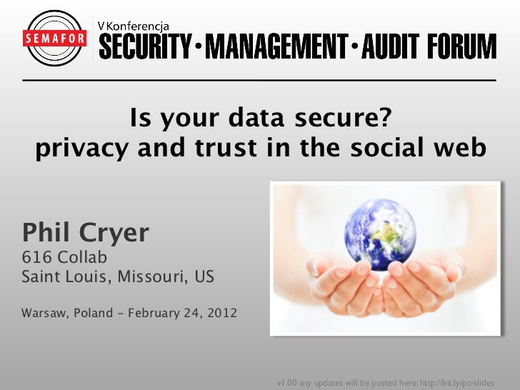 Is your data secure? privacy and trust in the social webPhil Cryer616 CollabSaint Louis, Missouri, USWarsaw, Poland - Febr...