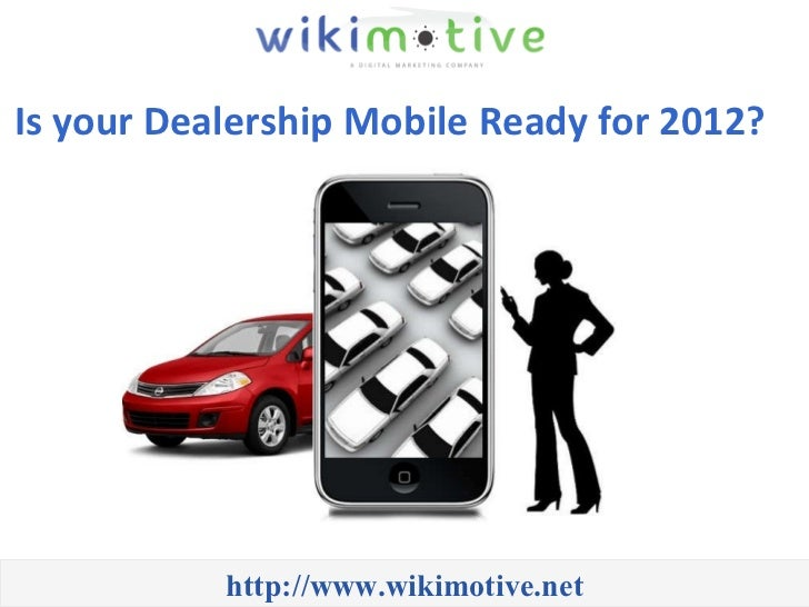 Is your Dealership Mobile Ready for 2012?   http://www.wikimotive.net