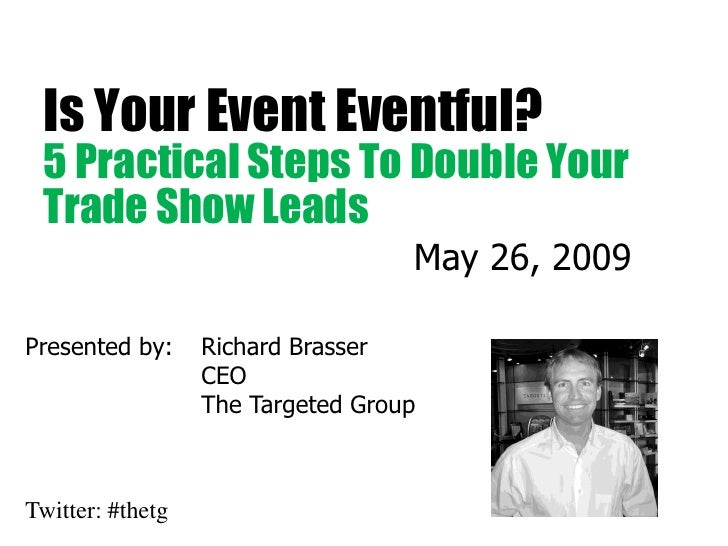 Is Your Event Eventful?  5 Practical Steps To Double Your  Trade Show Leads                                    May 26, 200...