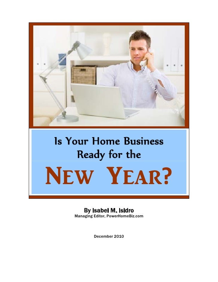 Is Your Home Business     Ready for theN_w Y_[r?       By Isabel M. Isidro   Managing Editor, PowerHomeBiz.com            ...