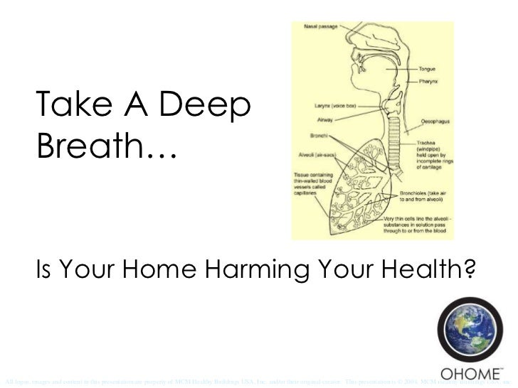 Take A Deep Breath…<br />Is Your Home Harming Your Health?<br />All logos, images and content in this presentation are pro...