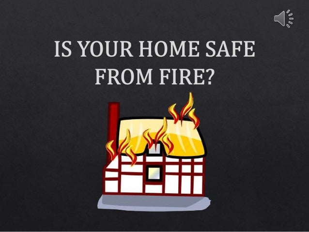 Is your home safe from fire for Facts about house fires