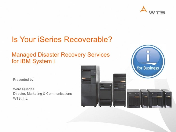 Is Your iSeries Recoverable? Managed Disaster Recovery Services  for IBM System i Presented by: Ward Quarles Director, Mar...