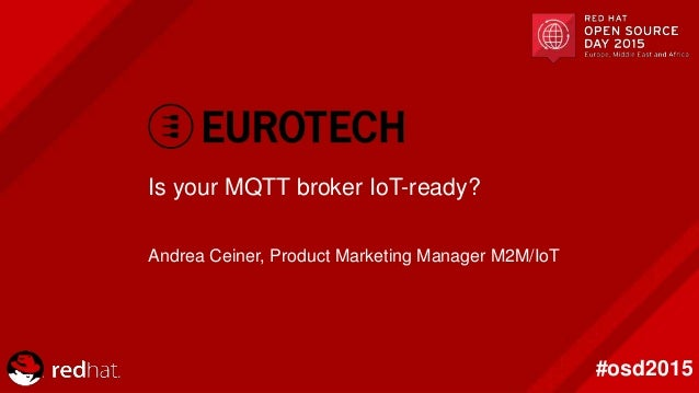 Click to add Text #osd2015 Is your MQTT broker IoT-ready? Andrea Ceiner, Product Marketing Manager M2M/IoT