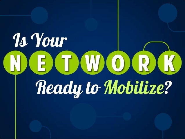 HOW TO GET THE NETWORK READY MORE MOBILE WORKFORCEFOR A