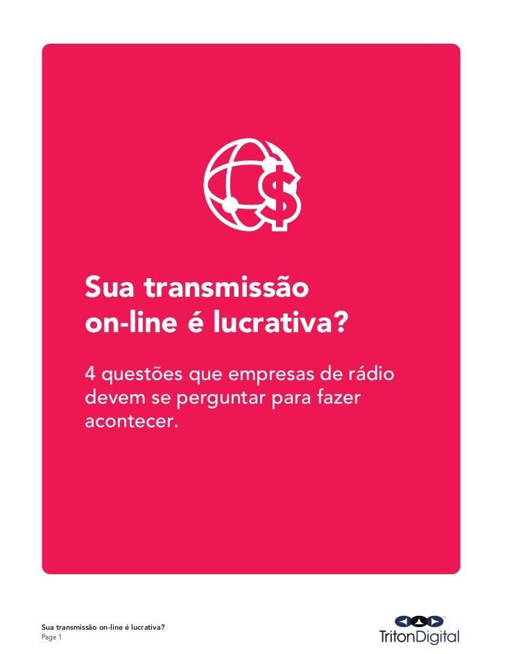 Sua transmissão            on-line é lucrativa?            4 questões que empresas de rádio            devem se perguntar ...