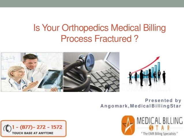 Is Your Orthopedics Medical Billing Process Fractured ? Presented by Angomark,MedicalBillingStar