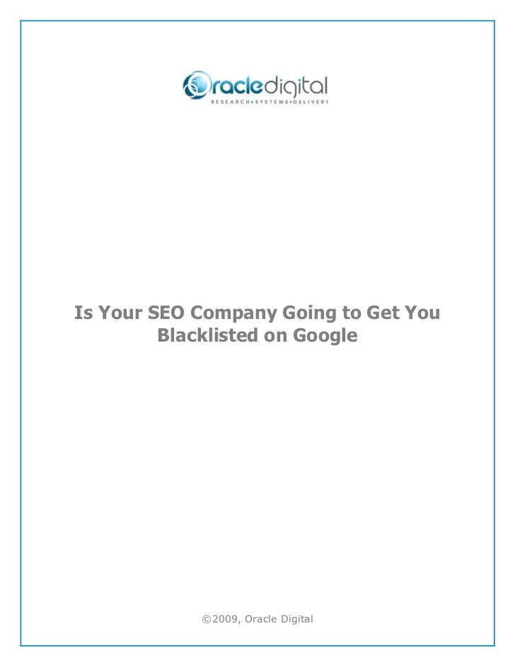 Is Your SEO Company Going to Get You         Blacklisted on Google            ©2009, Oracle Digital