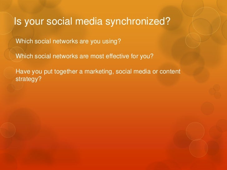 Is your social media synchronized?Which social networks are you using?Which social networks are most effective for you?Hav...