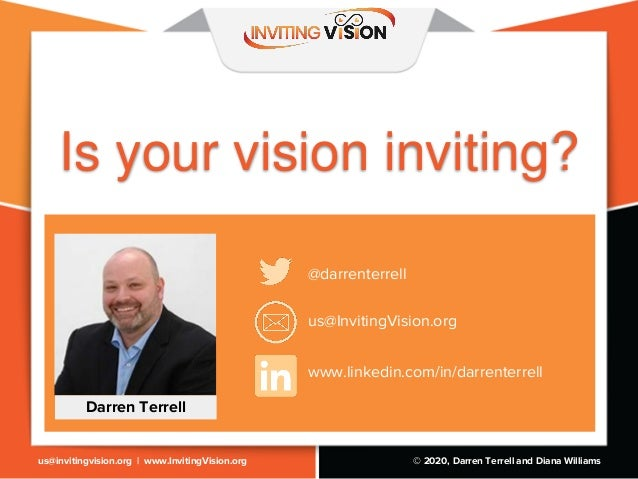 © 2020, Darren Terrell and Diana Williamsus@invitingvision.org | www.InvitingVision.org Is your vision inviting? @darrente...