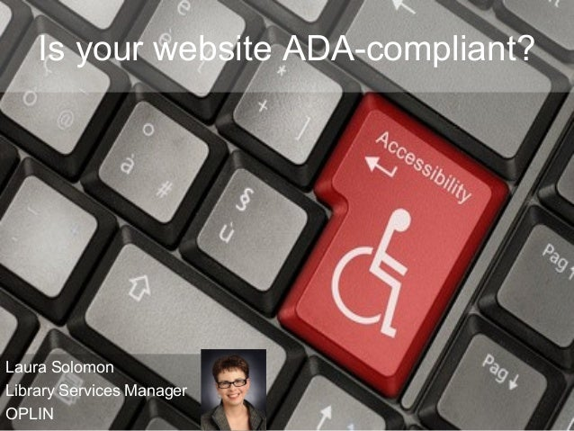Is your website ADA-compliant?Laura SolomonLibrary Services ManagerOPLIN