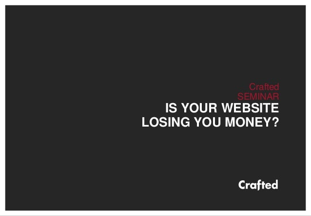 Crafted SEMINAR IS YOUR WEBSITE LOSING YOU MONEY?