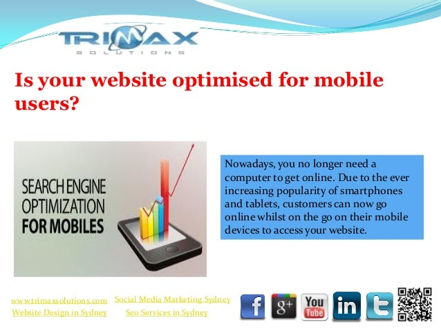 Is your website optimised for mobile users?                                                     Nowadays, you no longer ne...
