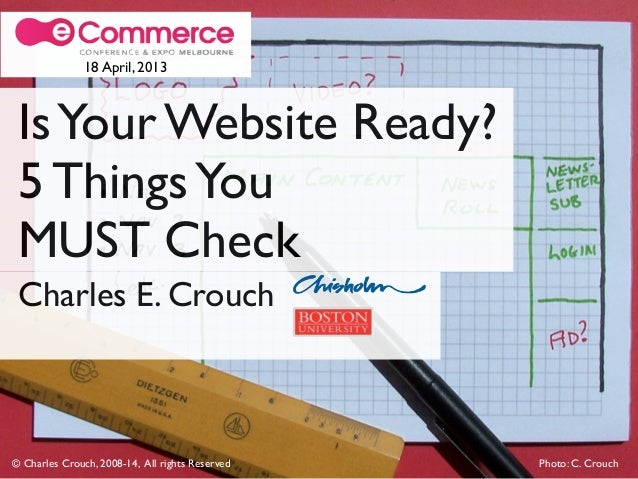 18 April, 2013  Is Your Website Ready?  5 Things You  MUST Check  Charles E. Crouch  © Charles Crouch, 2008-14, All rights...