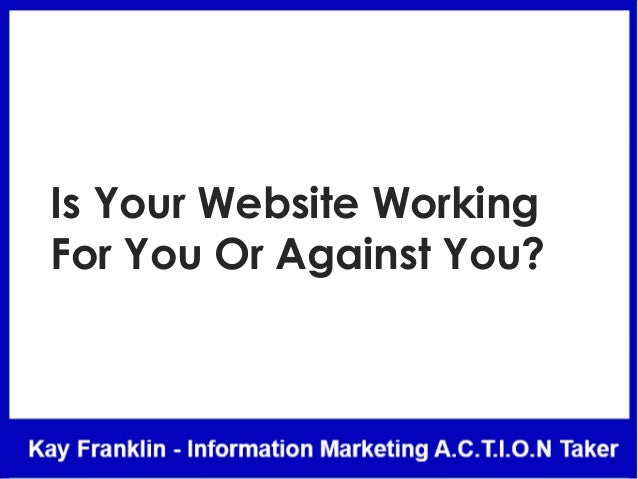 Is Your Website Working For You Or Against You?