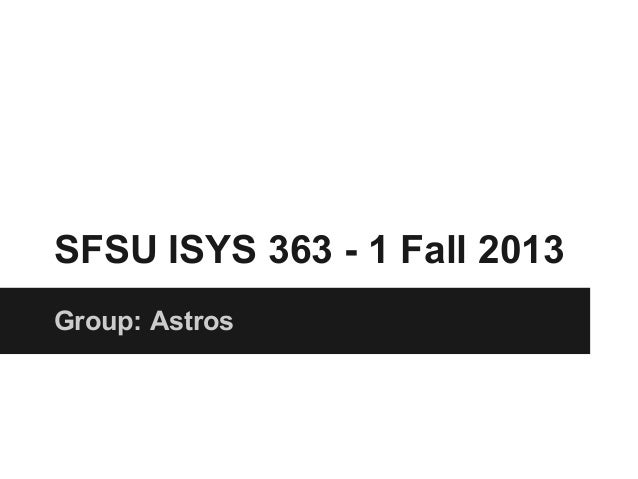 SFSU ISYS 363 - 1 Fall 2013 Group: Astros