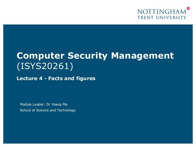 Computer Security Management(ISYS20261)Lecture 4 - Facts and figures Module Leader: Dr Xiaoqi Ma School of Science and Tec...
