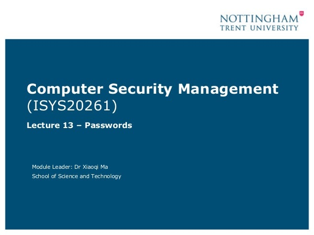 Computer Security Management(ISYS20261)Lecture 13 – Passwords Module Leader: Dr Xiaoqi Ma School of Science and Technology