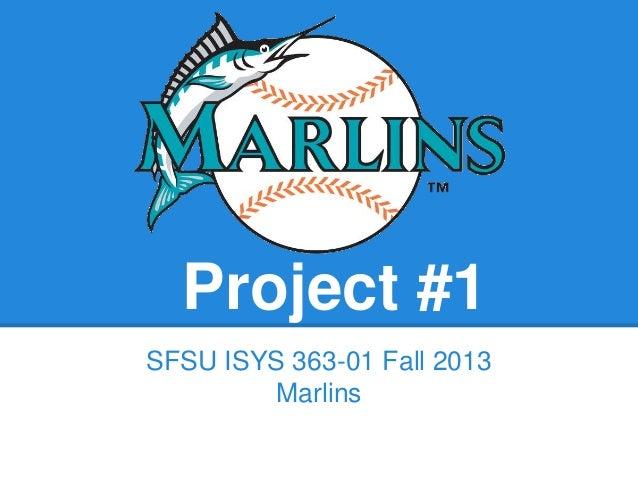 Project #1 SFSU ISYS 363-01 Fall 2013 Marlins