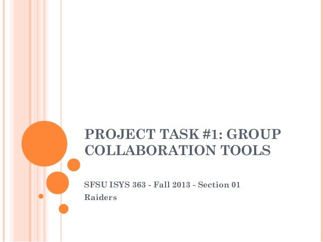 PROJECT TASK #1: GROUP COLLABORATION TOOLS SFSU ISYS 363 - Fall 2013 - Section 01 Raiders
