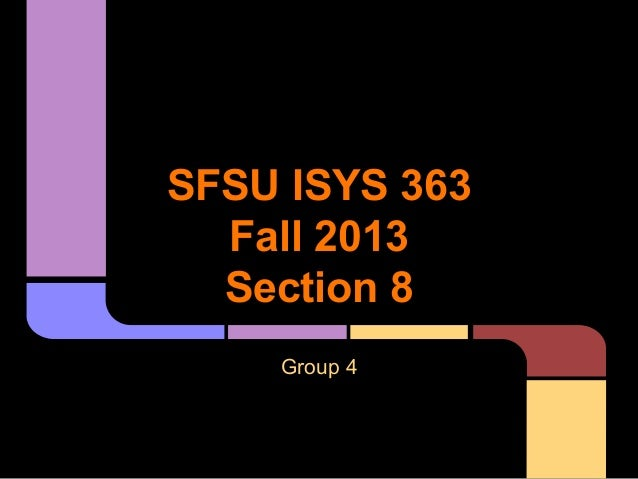 SFSU ISYS 363 Fall 2013 Section 8 Group 4