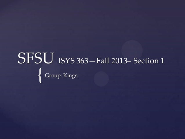 { SFSU ISYS 363—Fall 2013– Section 1 Group: Kings