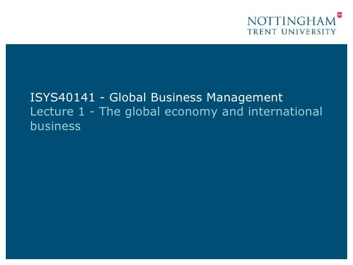 ISYS40141 - Global Business ManagementLecture 1 - The global economy and internationalbusiness