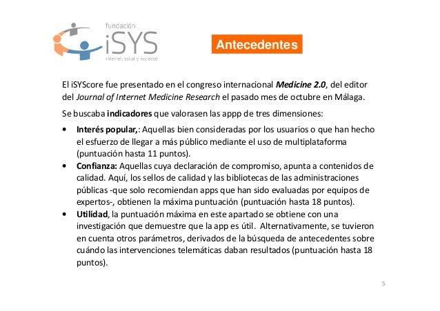 5 Antecedentes El iSYScore fue presentado en el congreso internacional Medicine 2.0, del editor del Journal of Internet Me...