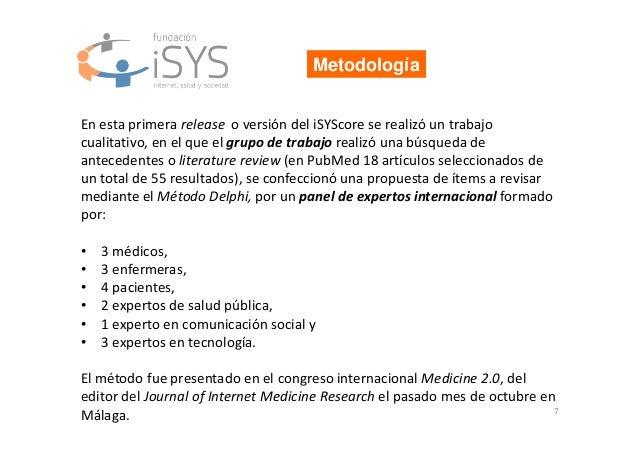 7 Metodología En esta primera release o versión del iSYScore se realizó un trabajo cualitativo, en el que el grupo de trab...