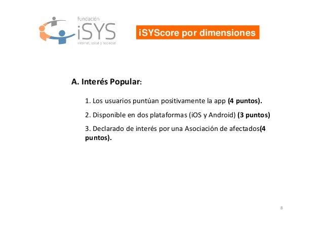 8 iSYScore por dimensiones A. Interés Popular: 1. Los usuarios puntúan positivamente la app (4 puntos). 2. Disponible en d...