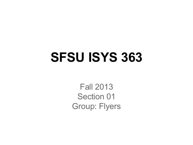 SFSU ISYS 363 Fall 2013 Section 01 Group: Flyers