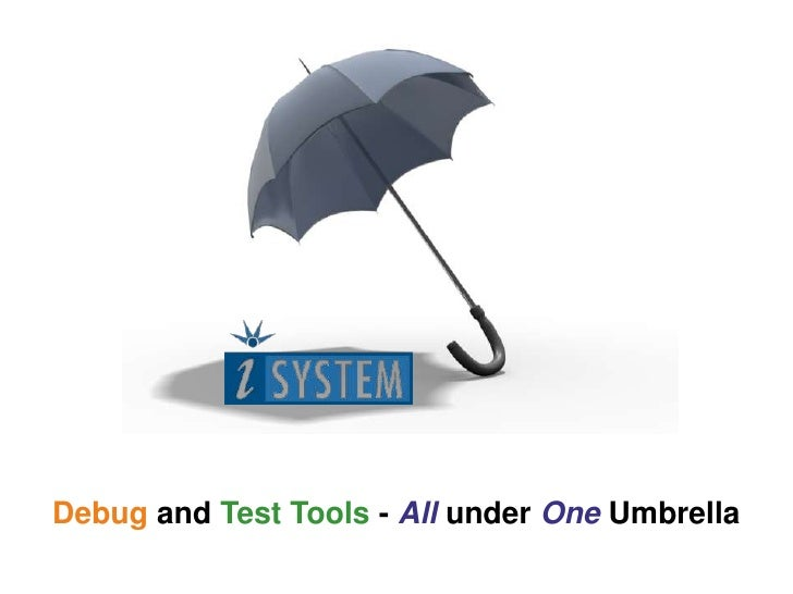 Debug and Test Tools - All under One Umbrella