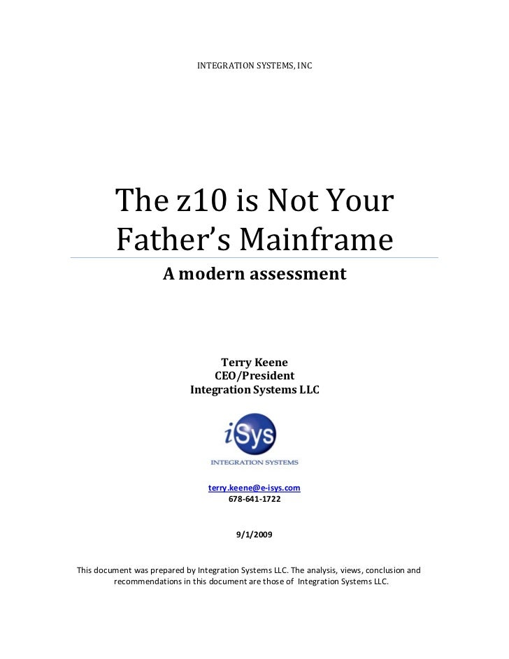 INTEGRATION SYSTEMS, INC         The z10 is Not Your         Father's Mainframe                      A modern assessment  ...