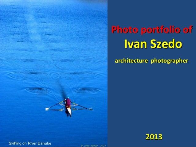 Photo portfolio ofPhoto portfolio of Ivan SzedoIvan Szedo architecturearchitecture photographerphotographer 20132013 Skiff...