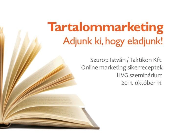 Tartalommarketing  Adjunk ki, hogy eladjunk!         Szurop István / Taktikon Kft.      Online marketing sikerreceptek    ...