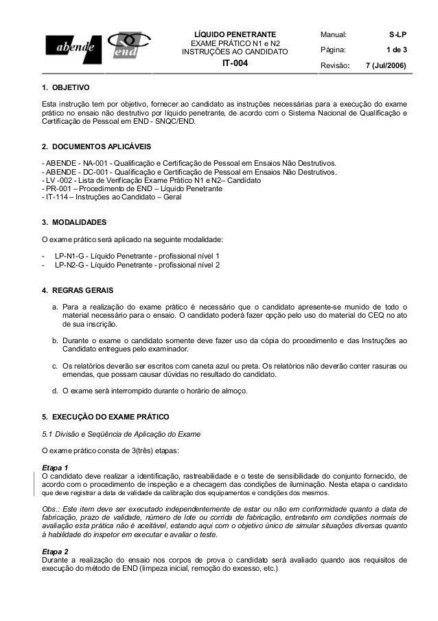 Manual: S-LP Página: 1 de 3 LÍQUIDO PENETRANTE EXAME PRÁTICO N1 e N2 INSTRUÇÕES AO CANDIDATO IT-004 Revisão: 7 (Jul/2006) ...