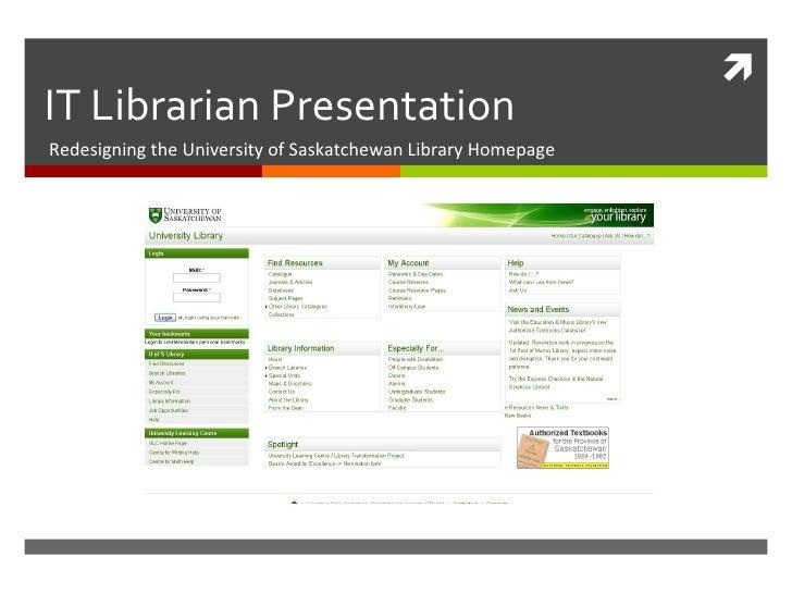 IT Librarian Presentation Redesigning the University of Saskatchewan Library Homepage