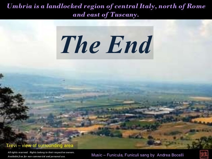 Umbria is a landlocked region of central Italy, north of Rome and east of Tuscany. The End All rights reserved.  Rights be...