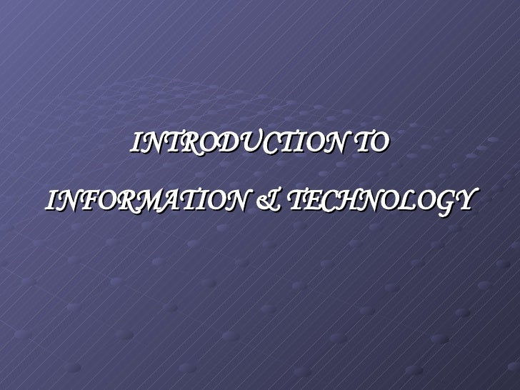 INTRODUCTION TO  INFORMATION & TECHNOLOGY