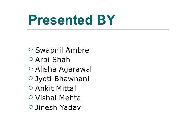 Presented BY <ul><li>Swapnil Ambre </li></ul><ul><li>Arpi Shah </li></ul><ul><li>Alisha Agarawal  </li></ul><ul><li>Jyoti ...