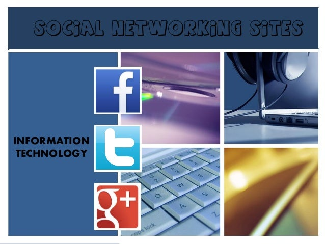 SOCIAL NETWORKING SITES  INFORMATION TECHNOLOGY