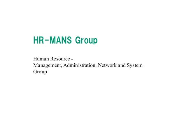 Takeshi Matsuki copy right 2013 12 HR-MANS Group Human Resource - Management, Administration, Network and System Group