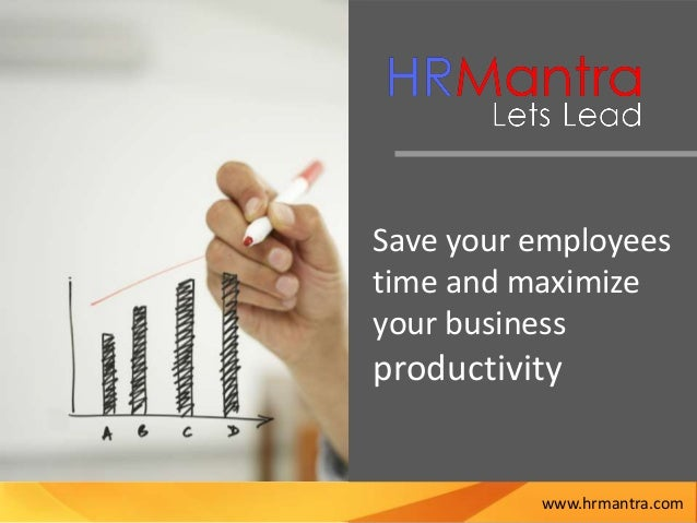 Save your employees time and maximize your business productivity www.hrmantra.com