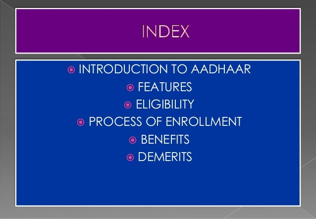  INTRODUCTION TO AADHAAR  FEATURES  ELIGIBILITY  PROCESS OF ENROLLMENT  BENEFITS  DEMERITS